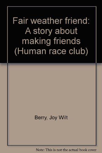 Fair weather friend: A story about making friends (Human race club) (9780923790332) by Berry, Joy Wilt