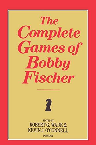 The Complete Games of Bobby Fischer: Robert Graham Wade