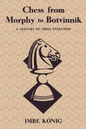 Chess from Morphy to Botvinnik: A Century of Chess Evolution: Imre König