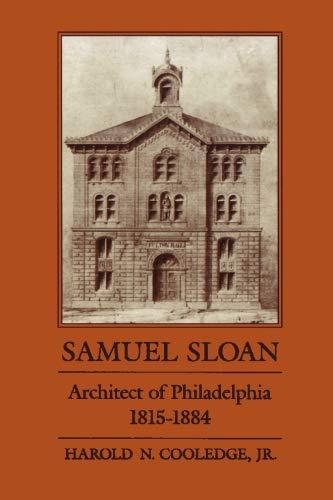 Samuel Sloan Architect of Philadelphia 1815-1884: Harold N. Cooledge Jr.