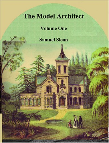 9780923891855: The Model Architect: A Series of Original Designs for Cottages, Villas, Suburban Residences, Etc.