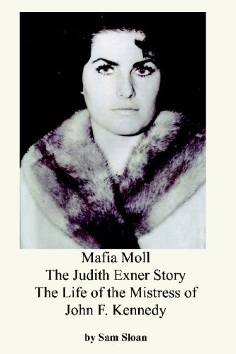 Mafia Moll: The Judith Exner Story, the Life of the Mistress of John F. Kennedy: Judith Campbell ...
