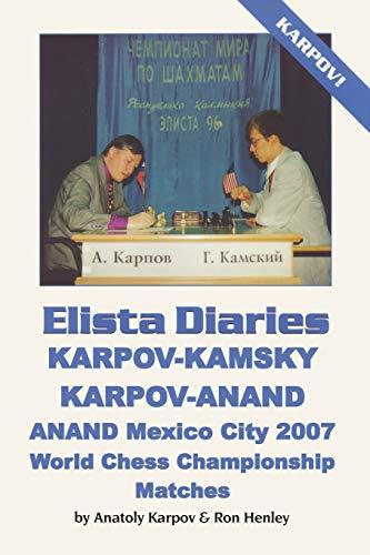 9780923891978: ELISTA DIARIES: Karpov-Kamsky, Karpov-Anand, Anand Mexico City 2007 World Chess Championship Matches