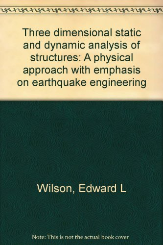 9780923907006: Three dimensional static and dynamic analysis of structures: A physical approach with emphasis on earthquake engineering