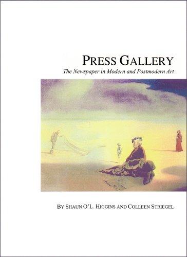 Press Gallery: The Newspaper in Modern and Postmodern Art: Shaun O'L. Higgins, Colleen Striegel