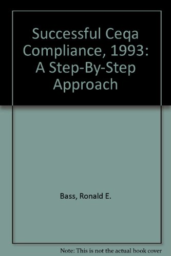 Successful Ceqa Compliance, 1993: A Step-By-Step Approach: Bass, Ronald E., Herson, Albert I.