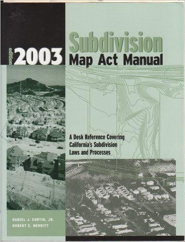 Subdivision Map Act,2003 edition (9780923956912) by Curtin, Daniel J., Jr.; Merritt, Robert E.; Weil, Lisa D.