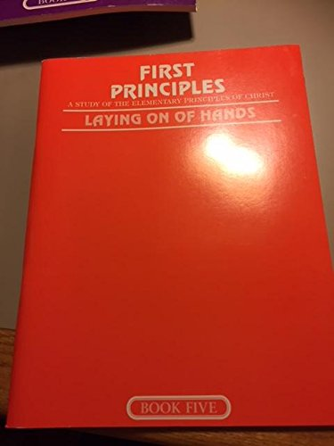 9780923968052: First Principles ~ A Study of the Elementary Principles of Christ: Book Five - Laying on of Hands