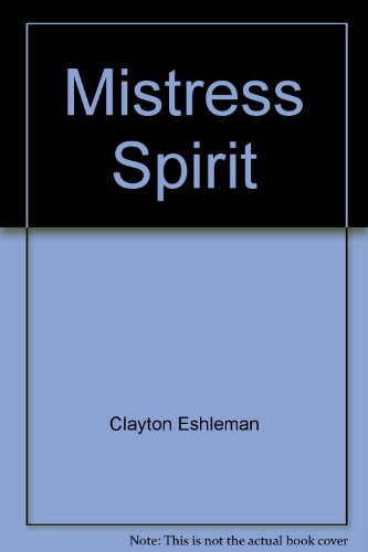 Mistress Spirit: poems: Eshleman, Clayton