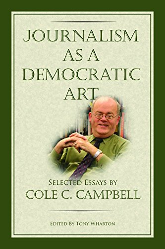 9780923993405: Journalism as a Democratic Art: Selected Essays by Cole C. Campbell
