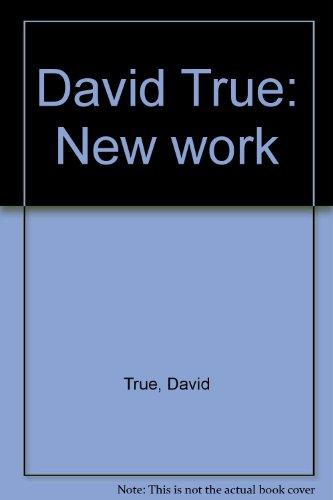 David True: New work: True, David