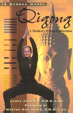 9780924071997: 18 Buddha Hands Qigong - A Medical I Ching Exploration