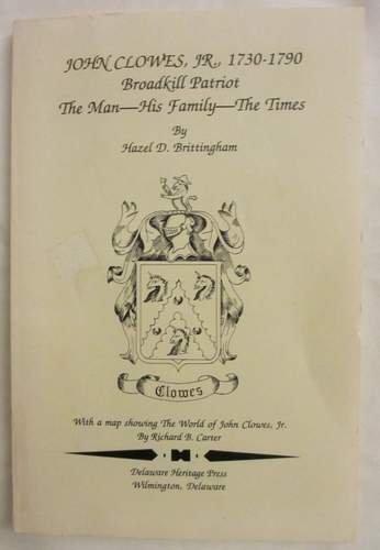 John Clowes, Jr., 1730-1790: Broadkill patriot : the man, his family, the times: Hazel D ...