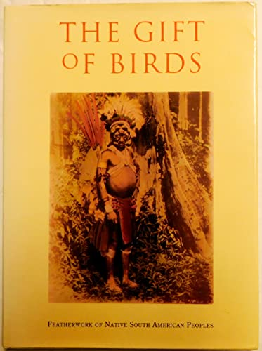 The Gift of Birds: Featherwork of Native South American Peoples (University Museum Monograph): ...