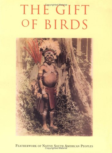 9780924171123: The Gift of Birds - Featherwork of Native South American Peoples
