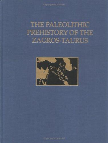 The Paleolithic Prehistory of the Zagros-Taurus: Olszewski, Deborah I.