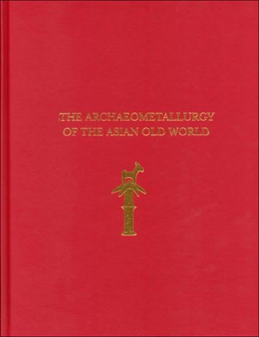 9780924171345: The Archaeometallurgy of the Asian Old World