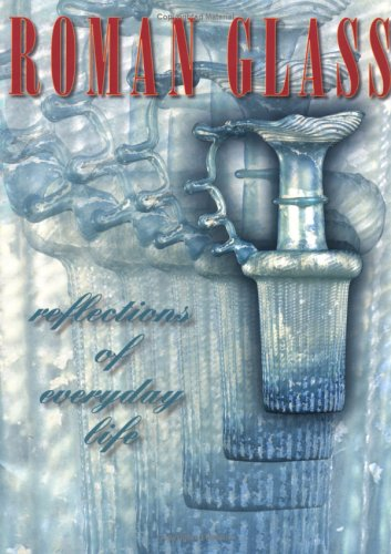 9780924171512: Roman Glass: Reflections of Everyday Life