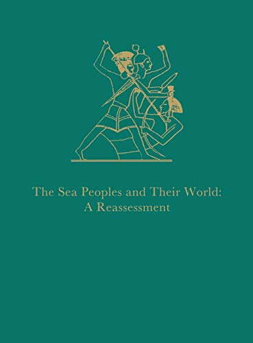 The Sea Peoples and Their World : A Reassessment (University Museum Monograph, 108): Eliezer Oren