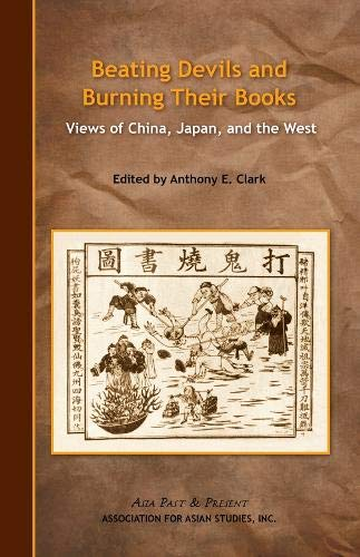 Beating Devils and Burning Their Books Views of China, Japan and the West: Anthony E. Clark: Editor