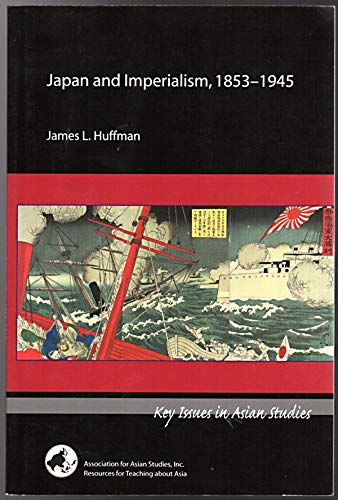Japan and Imperialism, 1853-1945 (Key Issues in: James L. Huffman