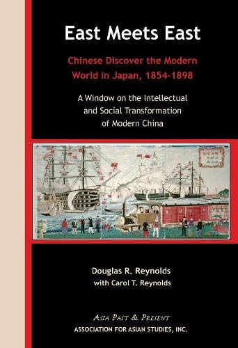 9780924304767: East Meets East: Chinese Discover the Modern World in Japan, 1854?1898. A Window on the Intellectual and Social Transformation of Modern Japan