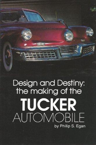 Design and Destiny: The Making of the Tucker Automobile: Egan, Philip S.