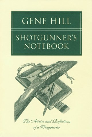 Shotgunner's Notebook: The Advice and Reflections of a Wingshooter (0924357002) by Gene Hill