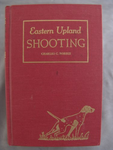 Eastern Upland Shooting, with Special Reference to Bird Dogs and Their Handling (VG+ hc w/ VG ...