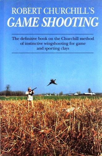 Robert Churchill's Game Shooting: The Definitive Book on the Churchill Method of Instinctive ...