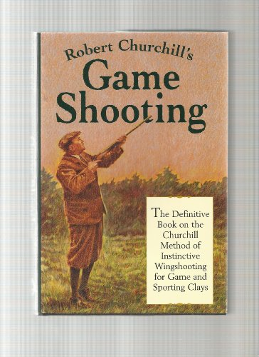 9780924357114: Robert Churchill's Game Shooting: The Definitive Book on the Churchill Method of Instinctive Wingshooting for Game and Sporting Clays