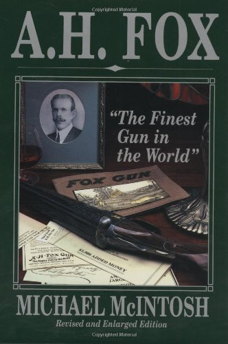 "A. H. FOX: ""The Finest Gun in the World."": McIntosh, Michael."