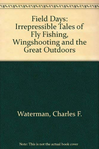 Field Days: Irrepressible Tales of Fly Fishing, Wingshooting, and the Great Outdoors