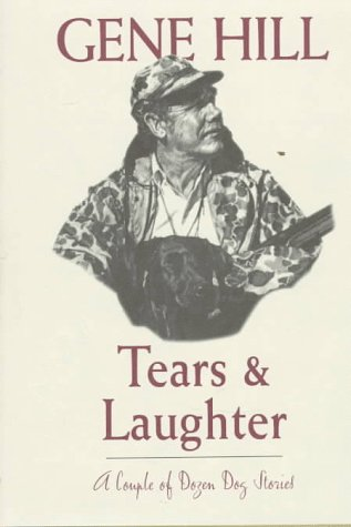Tears & Laughter: A Couple of Dozen Dog Stories (9780924357671) by Gene Hill