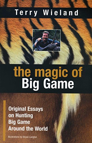 The Magic of Big Game: Original Essays on Big Game Hunting Around the World (9780924357770) by Wieland, Terry
