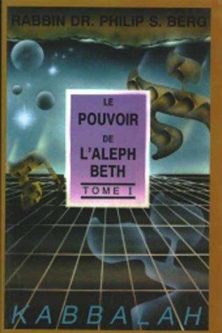 Le Pouvoir De L'Aleph Beth (French Edition): Kabbalist Rav Berg