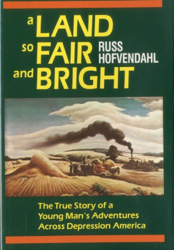 A LAND SO FAIR AND BRIGHT The True Story of a Young Man's Adventures Across Depression America