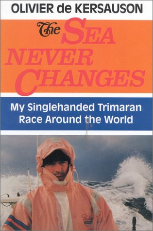 9780924486227: The Sea Never Changes: My Single-handed Trimaran Race Around the World
