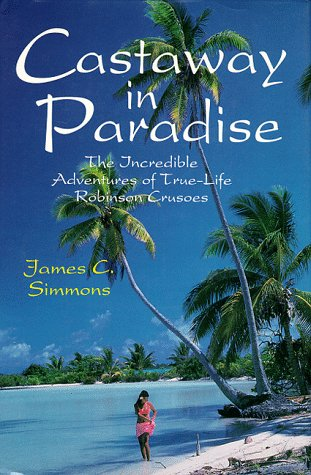 9780924486449: Castaway in Paradise: The Incredible Adventures of True-Life Robinson Crusoes