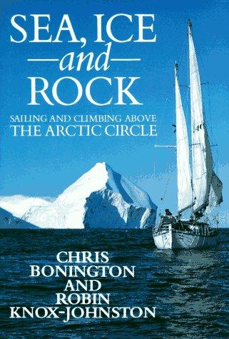 Sea, Ice and Rock: Bonington, Chris and