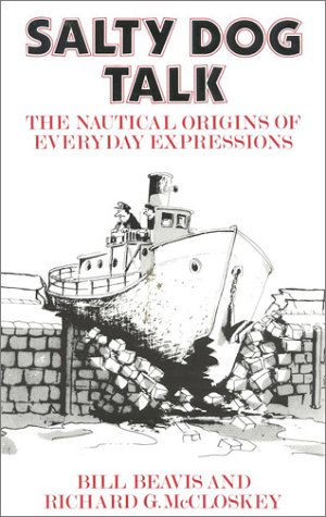 Salty Dog Talk : The Nautical Origins of Everyday Expressions