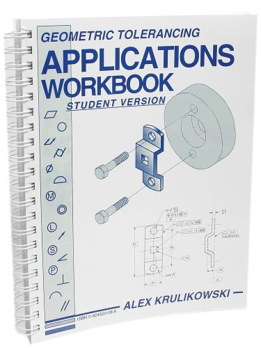 Geometric Tolerancing Applications Workbook, Student Version (0924520086) by Alex Krulikowski