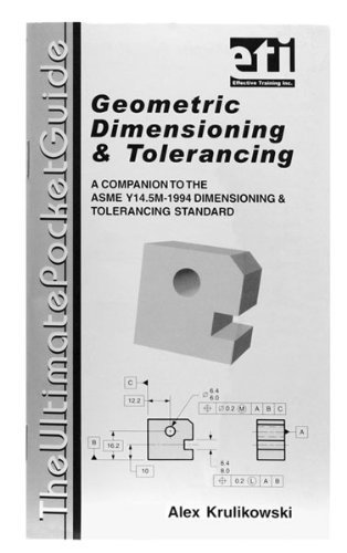 The Ultimate Pocket Guide on Geometric Dimensioning & Tolerancing: A Companion to the ASME Y14.5M-1994 Dimensioning & Tolerancing Standard (0924520140) by Alex Krulikowski
