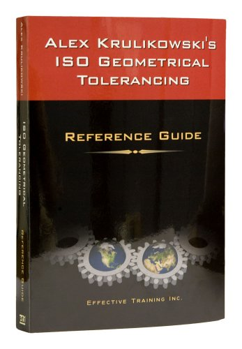 9780924520174: Alex Krulikowski's ISO Geometrical Tolerancing Reference Guide