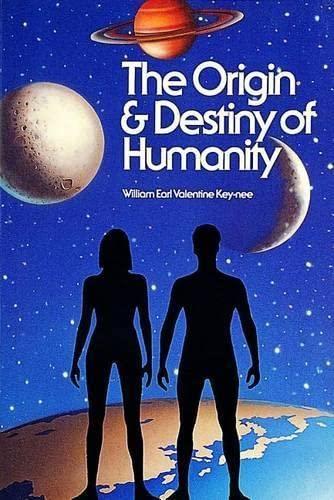 Origin and Destiny of Humanity: Key-nee, William Earl