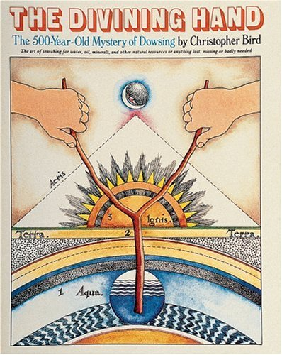 9780924608162: The Divining Hand:: The 500 year-old Mystery of Dowsing