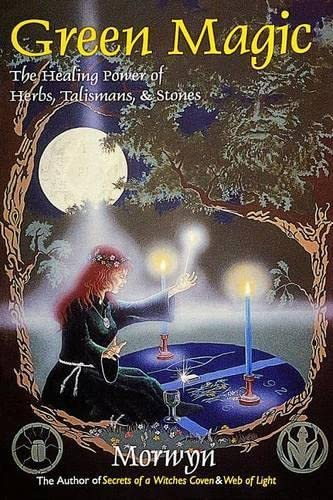 9780924608186: Green Magic: The Healing Power of Herbs, Talismans, & Stones