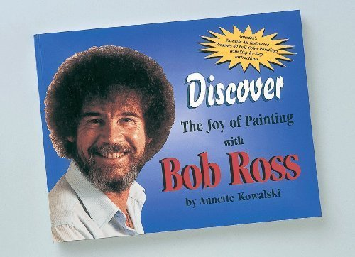 Discover The Joy of Painting with Bob: Kowalski, Annette