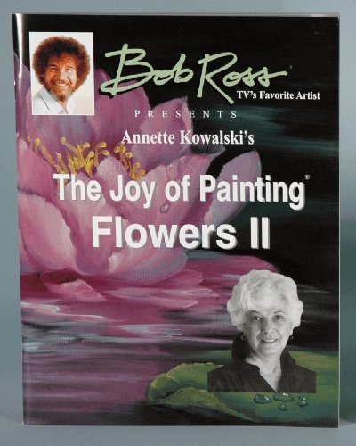 9780924639418: The Joy of Painting Flowers Ii By Annette Kowalski (Bob Ross TV's Favorite Artist)