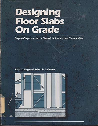 Designing floor slabs on grade : step-by-step procedures, sample solutions, and Commentary: Boyd C ...
